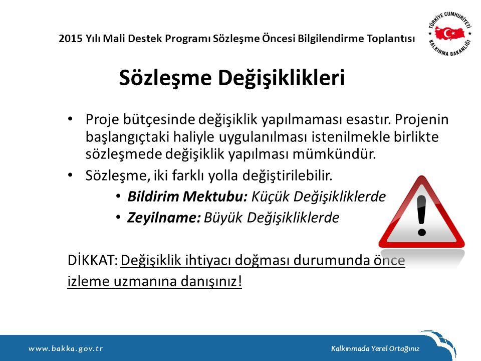 Sözleşme Değişiklikleri Proje bütçesinde değişiklik yapılmaması esastır. Projenin başlangıçtaki haliyle uygulanılması istenilmekle birlikte sözleşmede