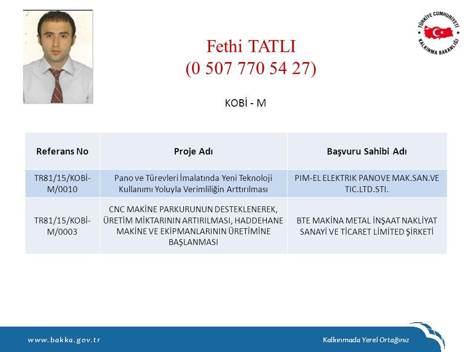 Fethi TATLI (0 507 770 54 27) Referans NoProje AdıBaşvuru Sahibi Adı TR81/15/KOBİ- M/0010 Pano ve Türevleri İmalatında Yeni Teknoloji Kullanımı Yoluyl