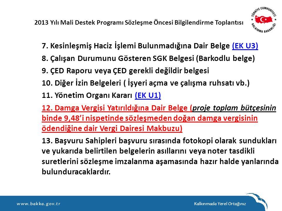 7. Kesinleşmiş Haciz İşlemi Bulunmadığına Dair Belge (EK U3)(EK U3) 8. Çalışan Durumunu Gösteren SGK Belgesi (Barkodlu belge) 9. ÇED Raporu veya ÇED g