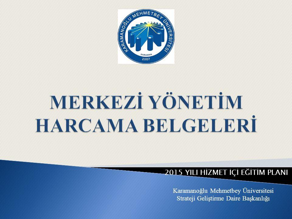 Karamanoğlu Mehmetbey Üniversitesi Strateji Geliştirme Daire Başkanlığı 2015 YILI HİZMET İÇİ EĞİTİM PLANI
