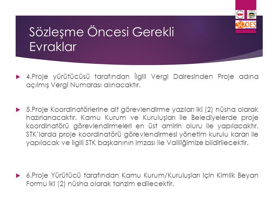 Sözleşme Öncesi Gerekli Evraklar  4.Proje yürütücüsü tarafından İlgili Vergi Dairesinden Proje adına açılmış Vergi Numarası alınacaktır.  5.Proje Ko