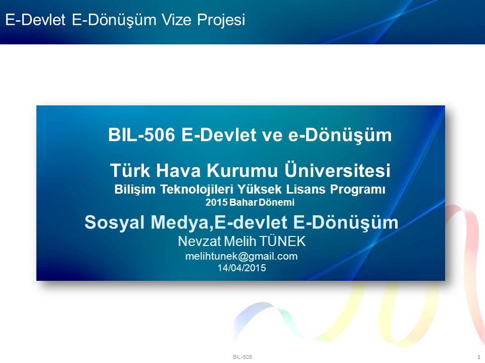 BIL-506 1 BIL-506 E-Devlet ve e-Dönüşüm Türk Hava Kurumu Üniversitesi Bilişim Teknolojileri Yüksek Lisans Programı 2015 Bahar Dönemi Sosyal Medya,E-de