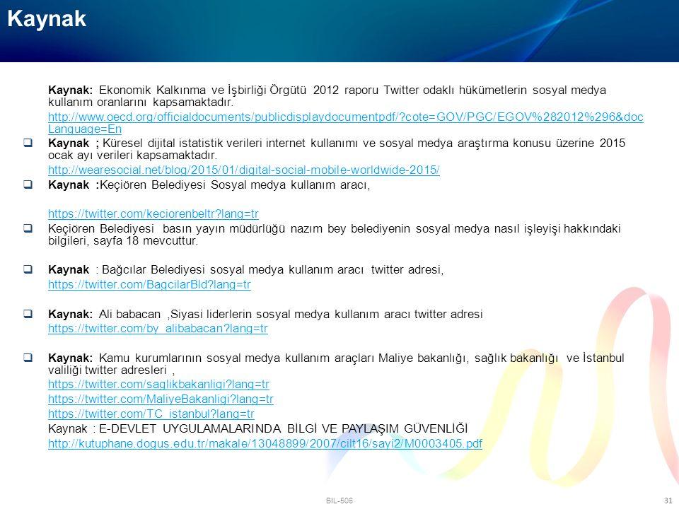 BIL-506 31 Kaynak: Ekonomik Kalkınma ve İşbirliği Örgütü 2012 raporu Twitter odaklı hükümetlerin sosyal medya kullanım oranlarını kapsamaktadır. http: