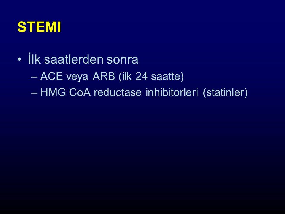 İlk saatlerden sonra –ACE veya ARB (ilk 24 saatte) –HMG CoA reductase inhibitorleri (statinler) STEMI
