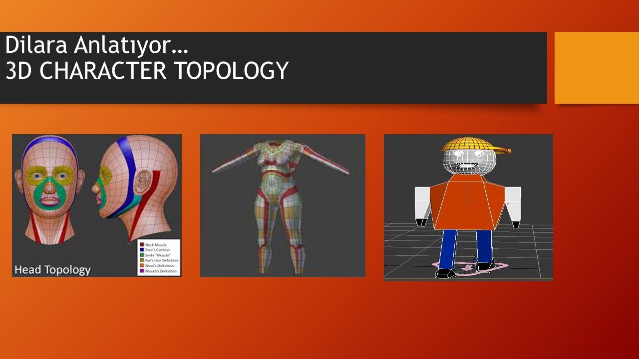 Dilara Anlatıyor… 3D CHARACTER TOPOLOGY