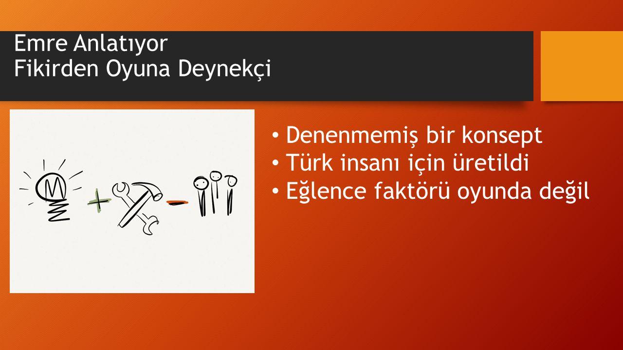 Emre Anlatıyor Fikirden Oyuna Deynekçi Denenmemiş bir konsept Türk insanı için üretildi Eğlence faktörü oyunda değil