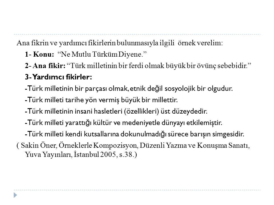 """Ana fikrin ve yardımcı fikirlerin bulunmasıyla ilgili örnek verelim: 1- Konu: """"Ne Mutlu Türküm Diyene."""" 2- Ana fikir: """"Türk milletinin bir ferdi olmak"""