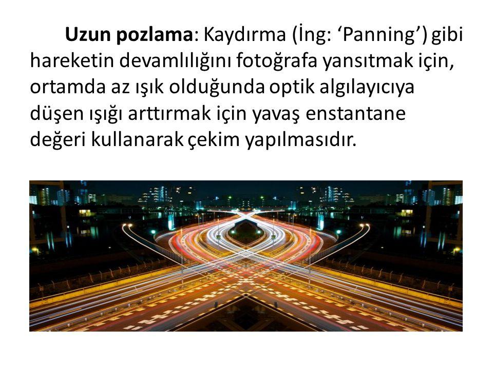 Uzun pozlama: Kaydırma (İng: 'Panning') gibi hareketin devamlılığını fotoğrafa yansıtmak için, ortamda az ışık olduğunda optik algılayıcıya düşen ışığı arttırmak için yavaş enstantane değeri kullanarak çekim yapılmasıdır.