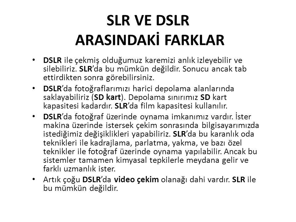 SLR VE DSLR ARASINDAKİ FARKLAR DSLR ile çekmiş olduğumuz karemizi anlık izleyebilir ve silebiliriz.