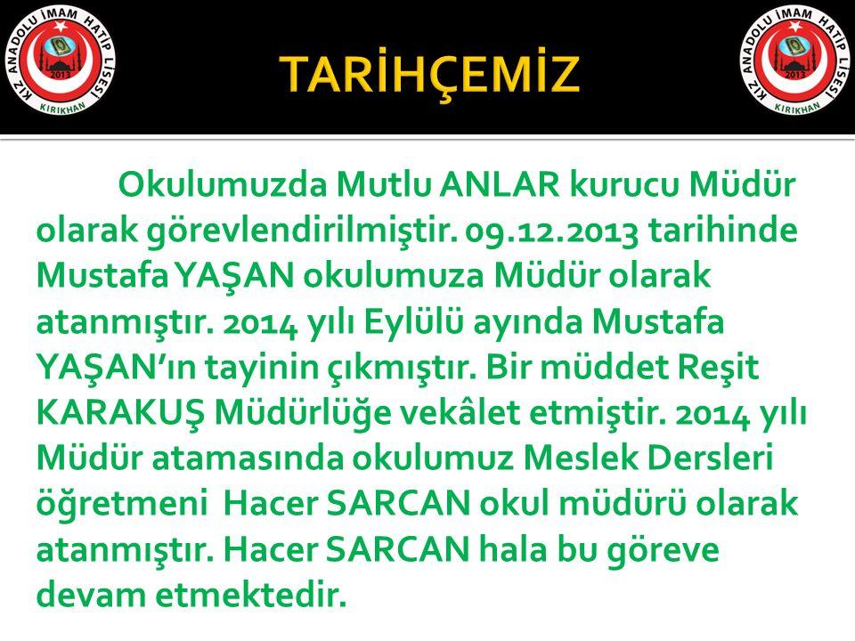 Okulumuzda Mutlu ANLAR kurucu Müdür olarak görevlendirilmiştir. 09.12.2013 tarihinde Mustafa YAŞAN okulumuza Müdür olarak atanmıştır. 2014 yılı Eylülü