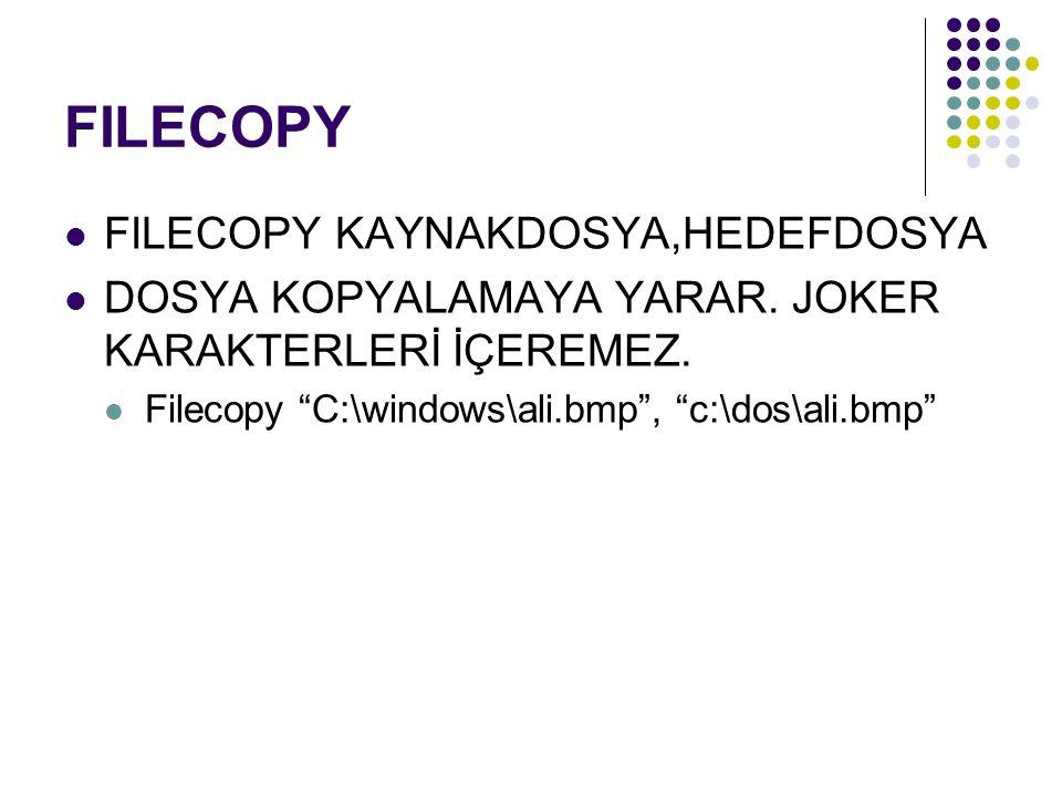 """FILECOPY FILECOPY KAYNAKDOSYA,HEDEFDOSYA DOSYA KOPYALAMAYA YARAR. JOKER KARAKTERLERİ İÇEREMEZ. Filecopy """"C:\windows\ali.bmp"""", """"c:\dos\ali.bmp"""""""