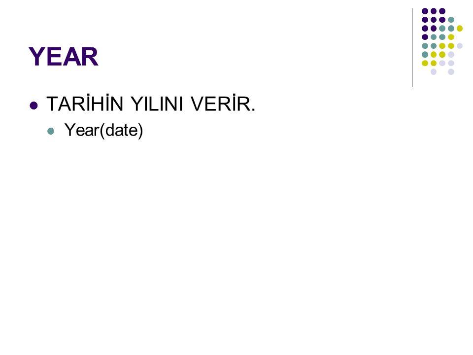 YEAR TARİHİN YILINI VERİR. Year(date)