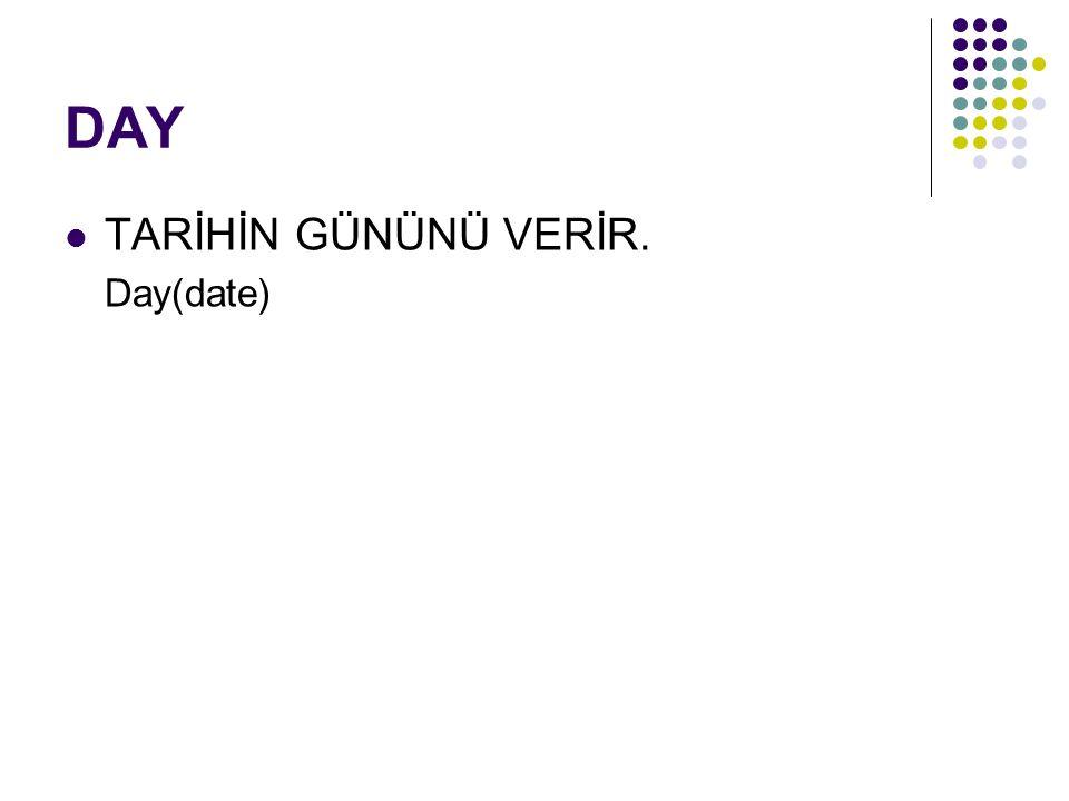 DAY TARİHİN GÜNÜNÜ VERİR. Day(date)