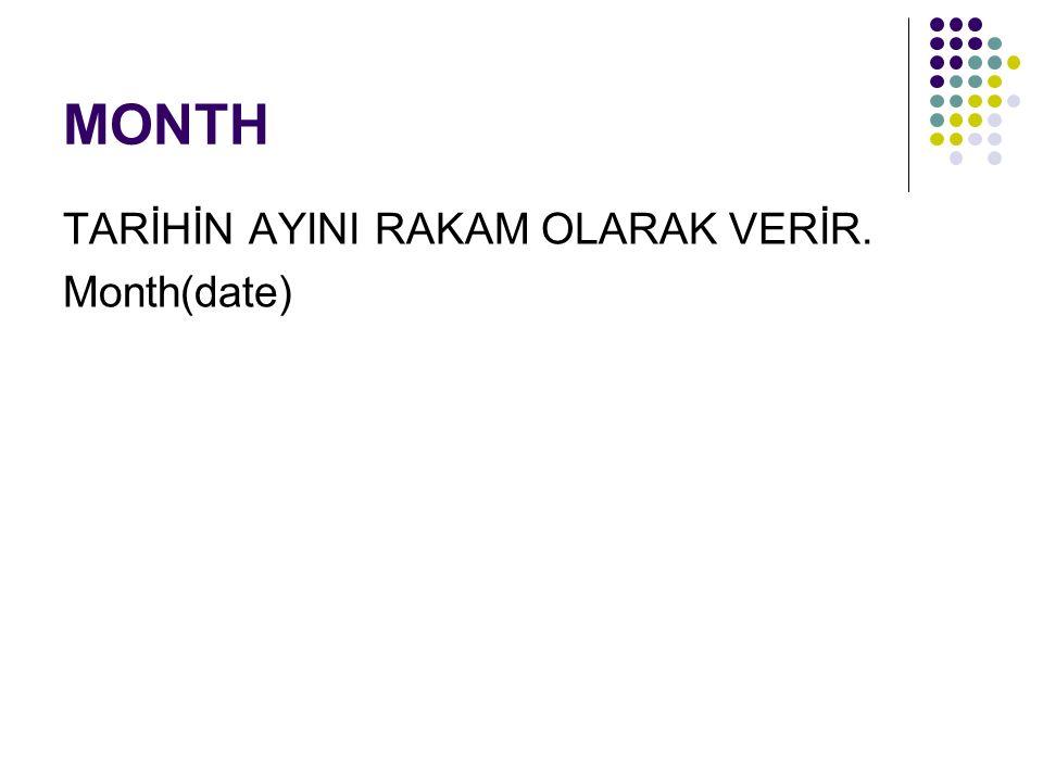 MONTH TARİHİN AYINI RAKAM OLARAK VERİR. Month(date)