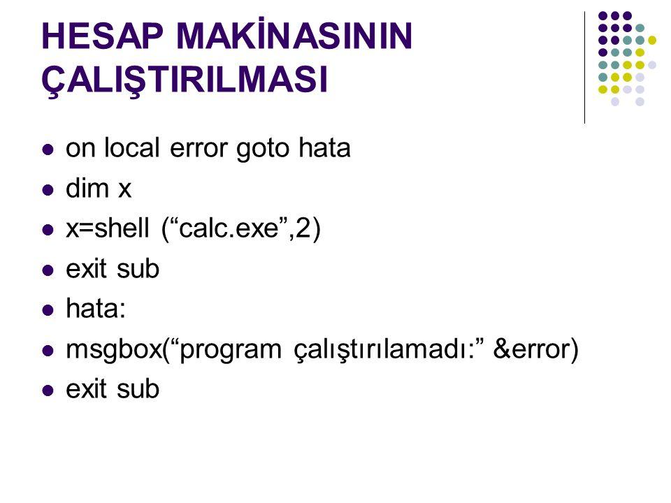 HESAP MAKİNASININ ÇALIŞTIRILMASI on local error goto hata dim x x=shell ( calc.exe ,2) exit sub hata: msgbox( program çalıştırılamadı: &error) exit sub
