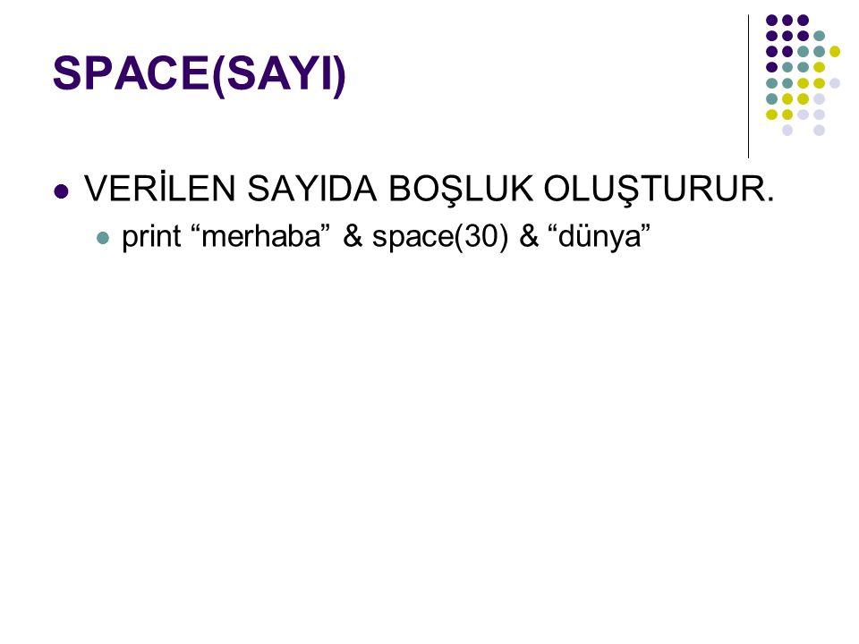 SPACE(SAYI) VERİLEN SAYIDA BOŞLUK OLUŞTURUR. print merhaba & space(30) & dünya