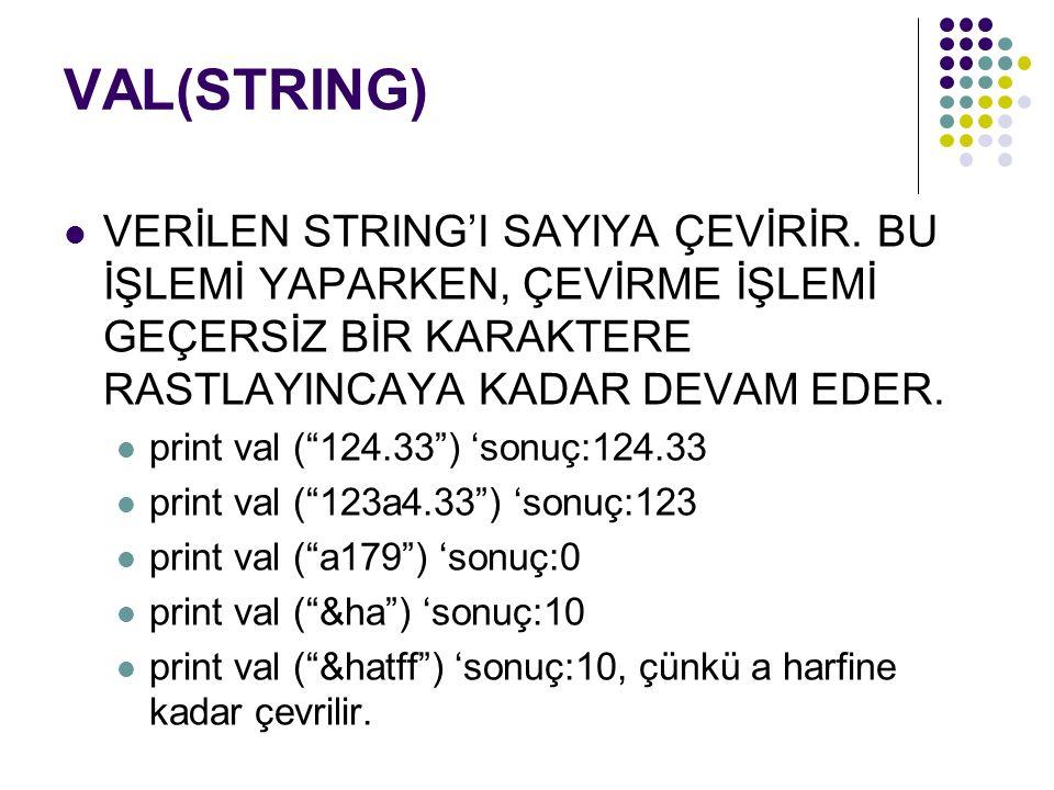 VAL(STRING) VERİLEN STRING'I SAYIYA ÇEVİRİR.