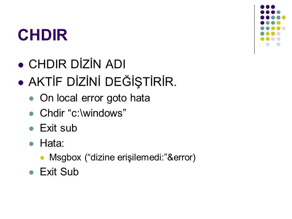 "CHDIR CHDIR DİZİN ADI AKTİF DİZİNİ DEĞİŞTİRİR. On local error goto hata Chdir ""c:\windows"" Exit sub Hata: Msgbox (""dizine erişilemedi:""&error) Exit Su"