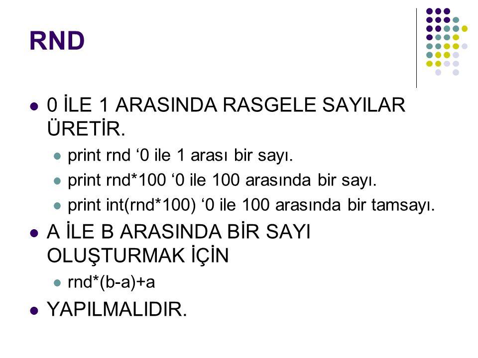 RND 0 İLE 1 ARASINDA RASGELE SAYILAR ÜRETİR. print rnd '0 ile 1 arası bir sayı.