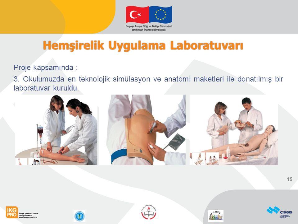 15 Hemşirelik Uygulama Laboratuvarı Proje kapsamında ; 3. Okulumuzda en teknolojik simülasyon ve anatomi maketleri ile donatılmış bir laboratuvar kuru