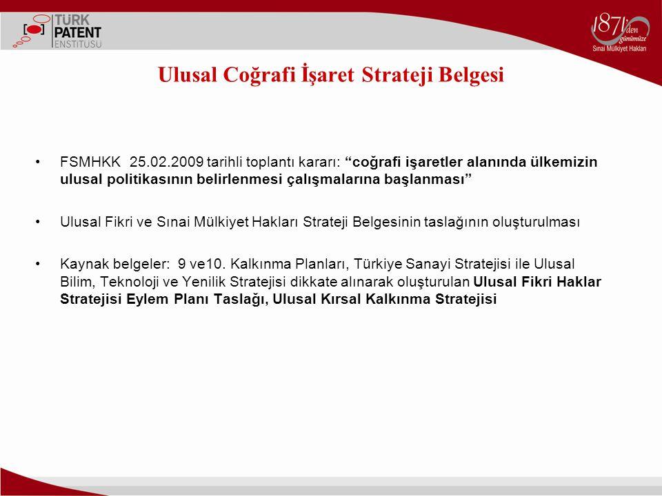 """Ulusal Coğrafi İşaret Strateji Belgesi FSMHKK 25.02.2009 tarihli toplantı kararı: """"coğrafi işaretler alanında ülkemizin ulusal politikasının belirlenm"""