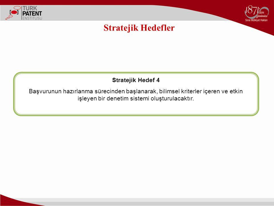 Stratejik Hedefler Stratejik Hedef 4 Başvurunun hazırlanma sürecinden başlanarak, bilimsel kriterler içeren ve etkin işleyen bir denetim sistemi oluşt