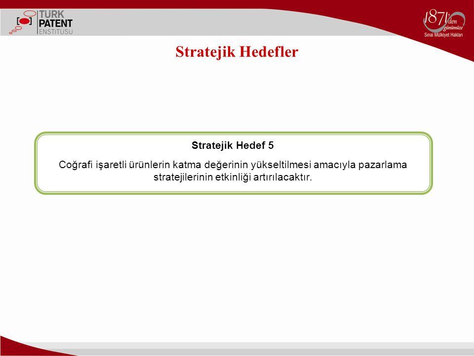Stratejik Hedef 5 Coğrafi işaretli ürünlerin katma değerinin yükseltilmesi amacıyla pazarlama stratejilerinin etkinliği artırılacaktır. Stratejik Hede