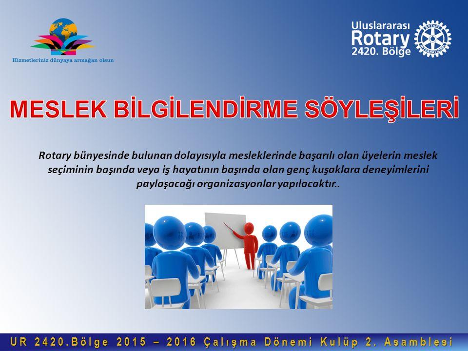 Rotary bünyesinde bulunan dolayısıyla mesleklerinde başarılı olan üyelerin meslek seçiminin başında veya iş hayatının başında olan genç kuşaklara dene