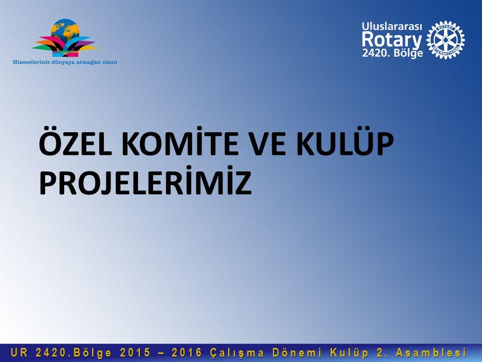 ÖZEL KOMİTE VE KULÜP PROJELERİMİZ UR 2420.Bölge 2015 – 2016 Çalışma Dönemi Kulüp 2.