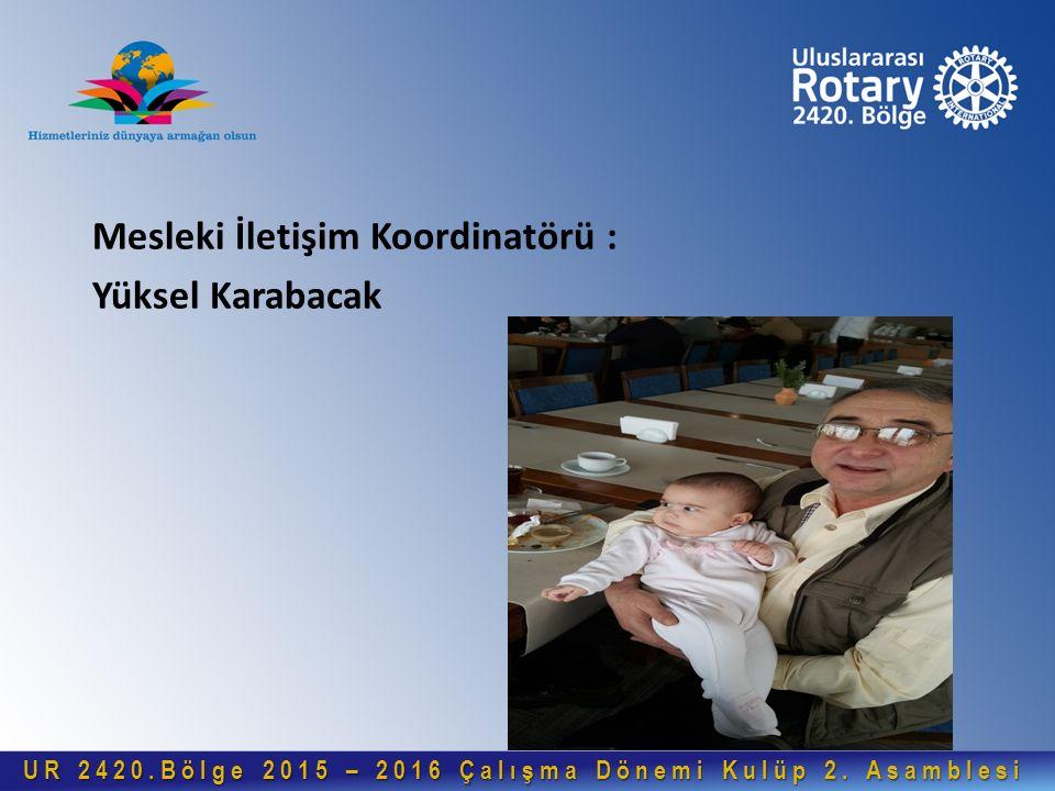 Mesleki İletişim Koordinatörü : Yüksel Karabacak UR 2420.Bölge 2015 – 2016 Çalışma Dönemi Kulüp 2.