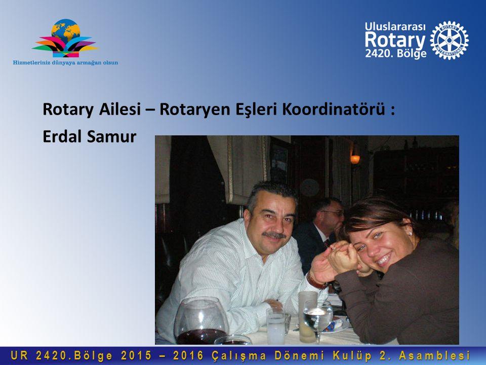 Rotary Ailesi – Rotaryen Eşleri Koordinatörü : Erdal Samur UR 2420.Bölge 2015 – 2016 Çalışma Dönemi Kulüp 2. Asamblesi UR 2420.Bölge 2015 – 2016 Çalış