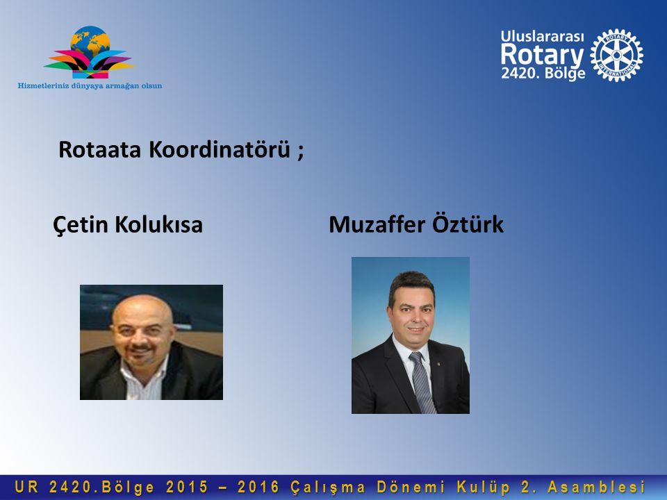 Rotaata Koordinatörü ; Çetin Kolukısa Muzaffer Öztürk UR 2420.Bölge 2015 – 2016 Çalışma Dönemi Kulüp 2.