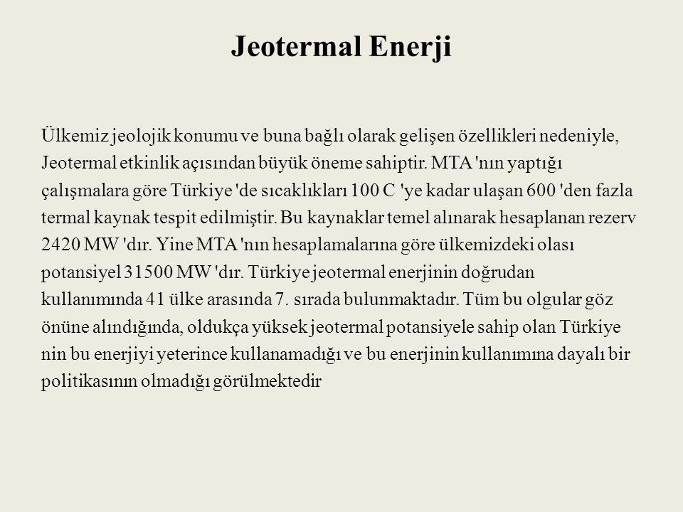 Jeotermal Enerji Ülkemiz jeolojik konumu ve buna bağlı olarak gelişen özellikleri nedeniyle, Jeotermal etkinlik açısından büyük öneme sahiptir.