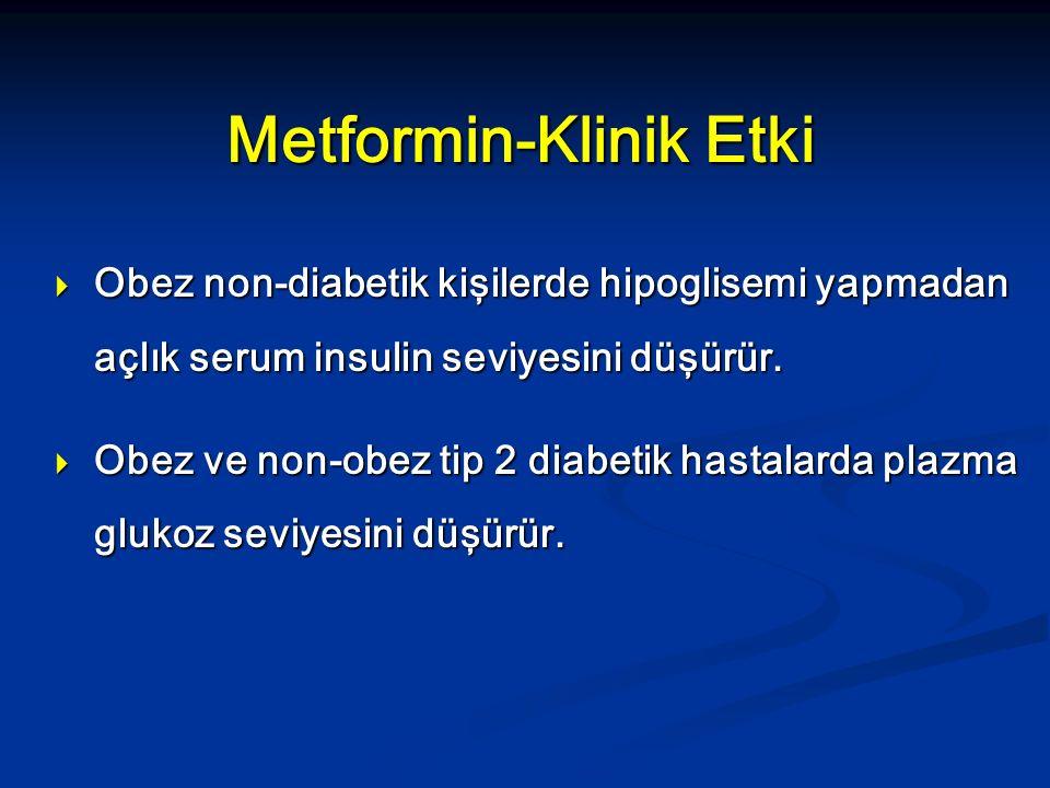 Metformin-Klinik Etki  Obez non-diabetik kişilerde hipoglisemi yapmadan açlık serum insulin seviyesini düşürür.  Obez ve non-obez tip 2 diabetik has
