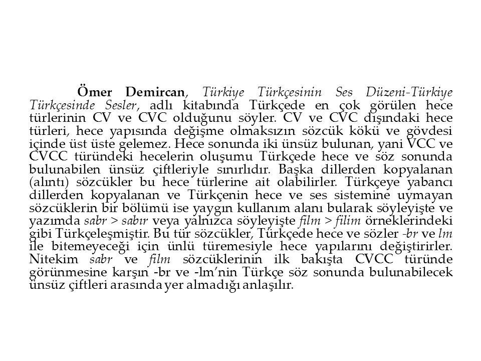 Ömer Demircan, Türkiye Türkçesinin Ses Düzeni-Türkiye Türkçesinde Sesler, adlı kitabında Türkçede en çok görülen hece türlerinin CV ve CVC olduğunu sö