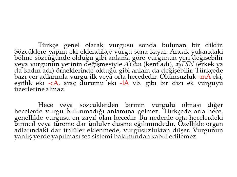 Türkçe genel olarak vurgusu sonda bulunan bir dildir. Sözcüklere yapım eki eklendikçe vurgu sona kayar. Ancak yukarıdaki bölme sözcüğünde olduğu gibi