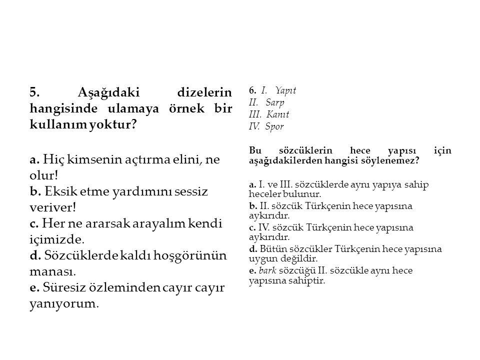 7.Aşağıdaki cümlelerin hangisinde ulama vardır. a.