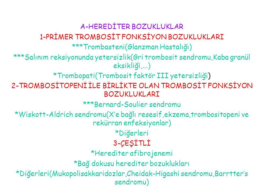 A-HEREDİTER BOZUKLUKLAR 1-PRİMER TROMBOSİT FONKSİYON BOZUKLUKLARI ***Trombasteni(Glanzman Hastalığı) ***Salınım reksiyonunda yetersizlik(Gri trombosit