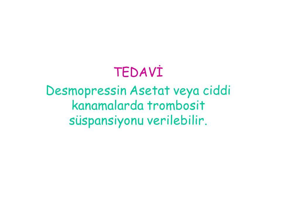 TEDAVİ Desmopressin Asetat veya ciddi kanamalarda trombosit süspansiyonu verilebilir.