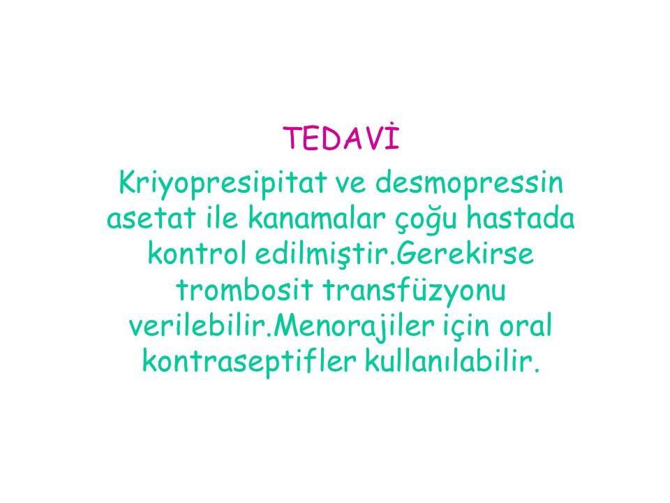 TEDAVİ Kriyopresipitat ve desmopressin asetat ile kanamalar çoğu hastada kontrol edilmiştir.Gerekirse trombosit transfüzyonu verilebilir.Menorajiler i