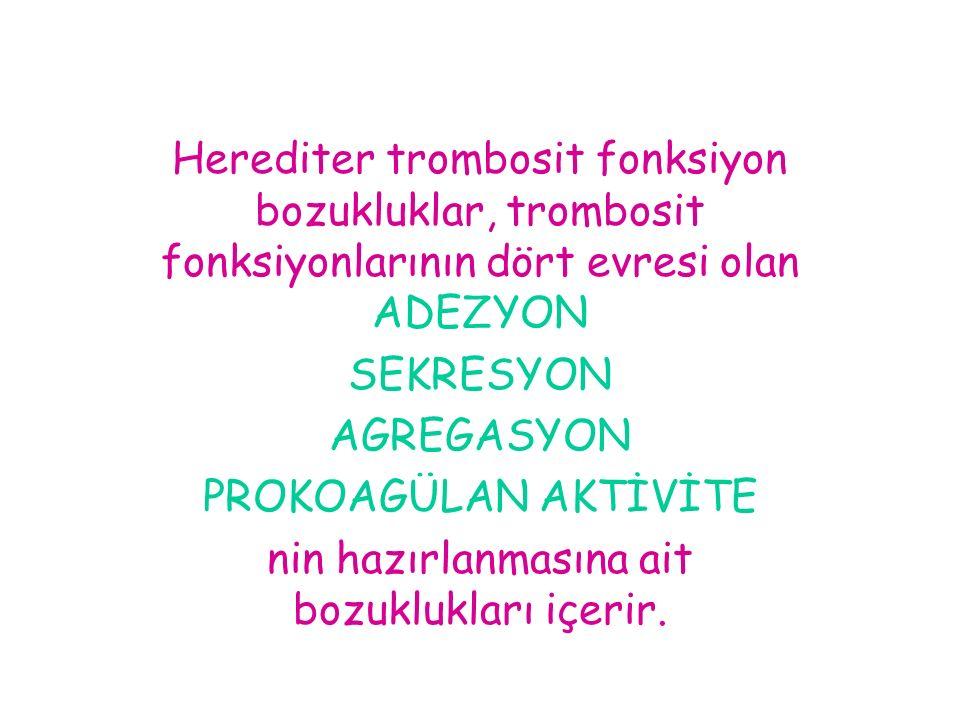 Herediter trombosit fonksiyon bozukluklar, trombosit fonksiyonlarının dört evresi olan ADEZYON SEKRESYON AGREGASYON PROKOAGÜLAN AKTİVİTE nin hazırlanm