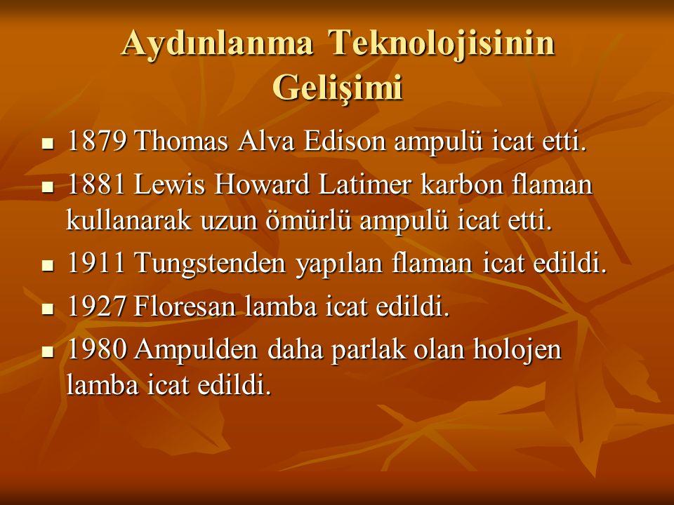 Aydınlanma Teknolojisinin Gelişimi 1879 Thomas Alva Edison ampulü icat etti. 1879 Thomas Alva Edison ampulü icat etti. 1881 Lewis Howard Latimer karbo