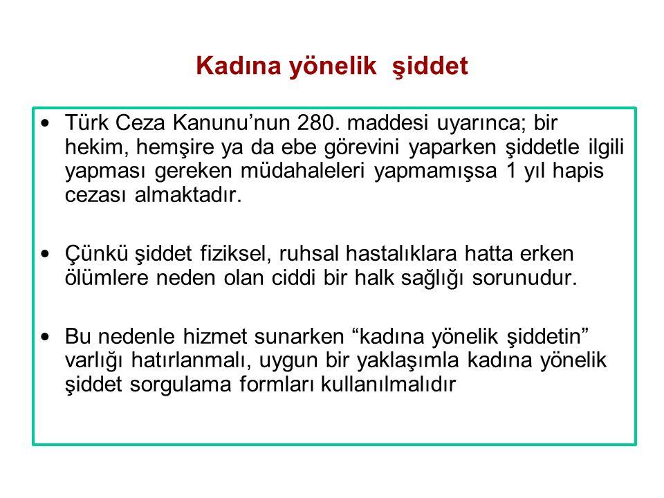 Kadına yönelik şiddet Türk Ceza Kanunu'nun 280. maddesi uyarınca; bir hekim, hemşire ya da ebe görevini yaparken şiddetle ilgili yapması gereken müdah
