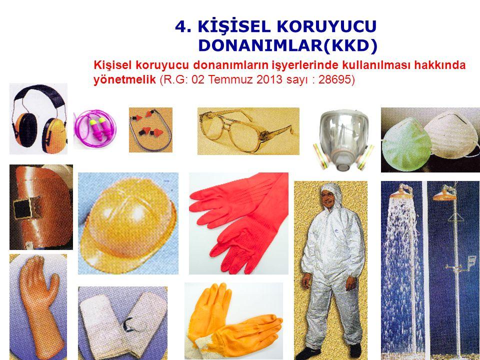 4. KİŞİSEL KORUYUCU DONANIMLAR(KKD) Kişisel koruyucu donanımların işyerlerinde kullanılması hakkında yönetmelik (R.G: 02 Temmuz 2013 sayı : 28695)