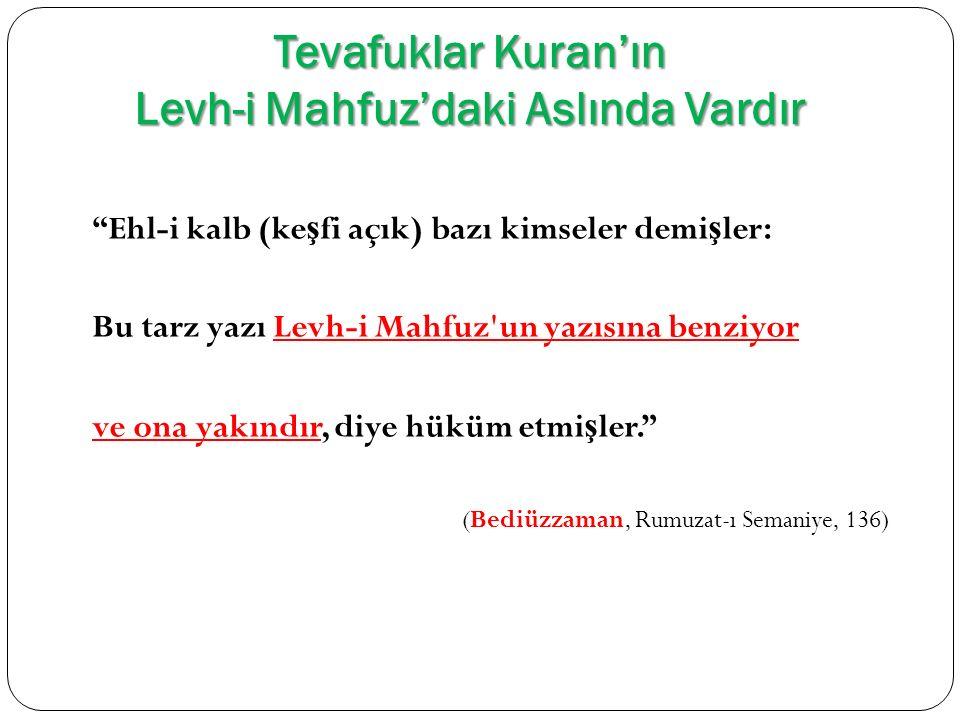 """Tevafuklar Kuran'ın Levh-i Mahfuz'daki Aslında Vardır """"Ehl-i kalb (ke ş fi açık) bazı kimseler demi ş ler: Bu tarz yazı Levh-i Mahfuz'un yazısına benz"""