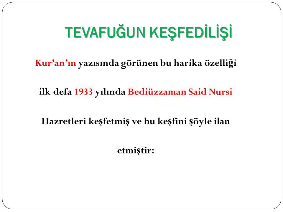 TEVAFUĞUN KEŞFEDİLİŞİ Kur'an'ın yazısında görünen bu harika özelli ğ i ilk defa 1933 yılında Bediüzzaman Said Nursi Hazretleri ke ş fetmi ş ve bu ke ş