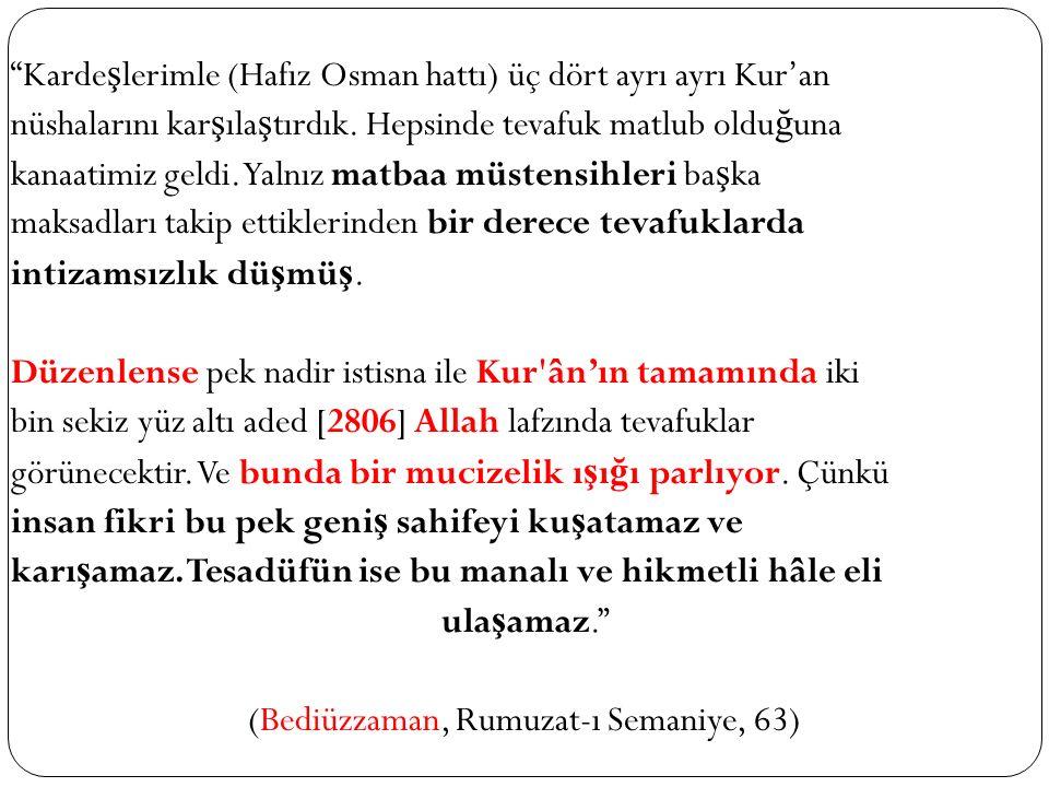 Tevafuklar Kuran'ın Levh-i Mahfuz'daki Aslında Vardır Ehl-i kalb (ke ş fi açık) bazı kimseler demi ş ler: Bu tarz yazı Levh-i Mahfuz un yazısına benziyor ve ona yakındır, diye hüküm etmi ş ler. (Bediüzzaman, Rumuzat-ı Semaniye, 136)