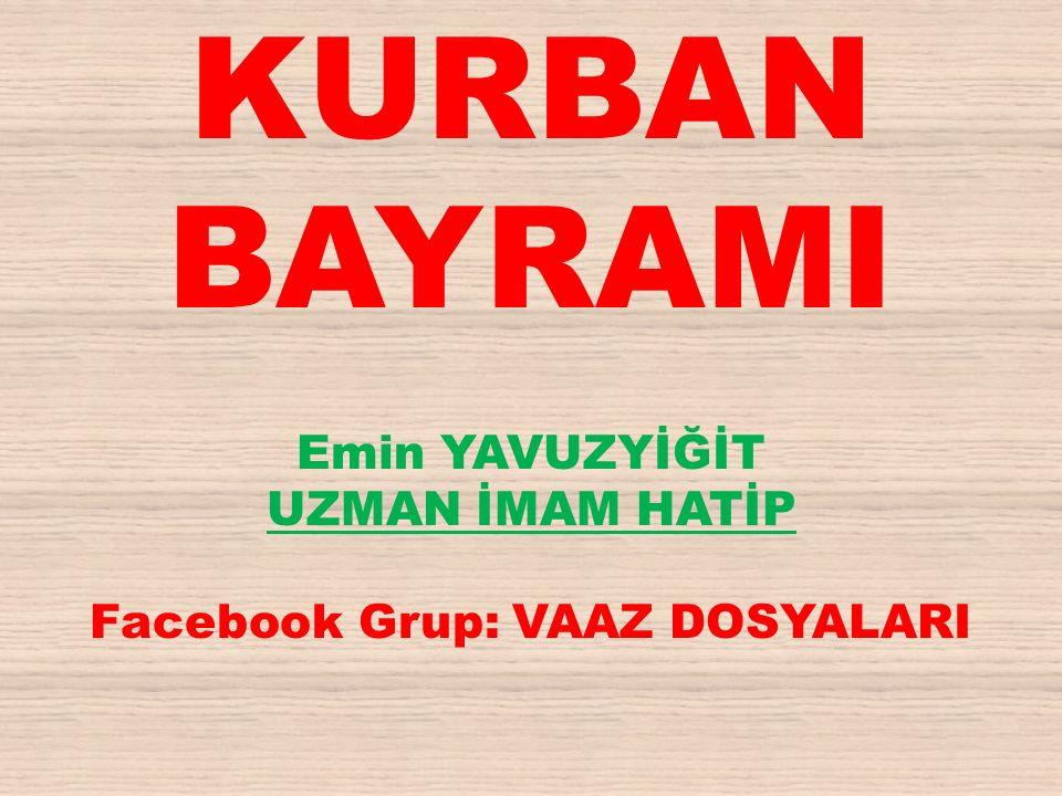 KURBAN BAYRAMI Emin YAVUZYİĞİT UZMAN İMAM HATİP Facebook Grup: VAAZ DOSYALARI