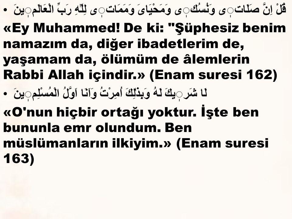 قُلْ اِنَّ صَلَاتى وَنُسُكى وَمَحْيَایَ وَمَمَاتى لِلّٰهِ رَبِّ الْعَالَمينَ «Ey Muhammed! De ki: