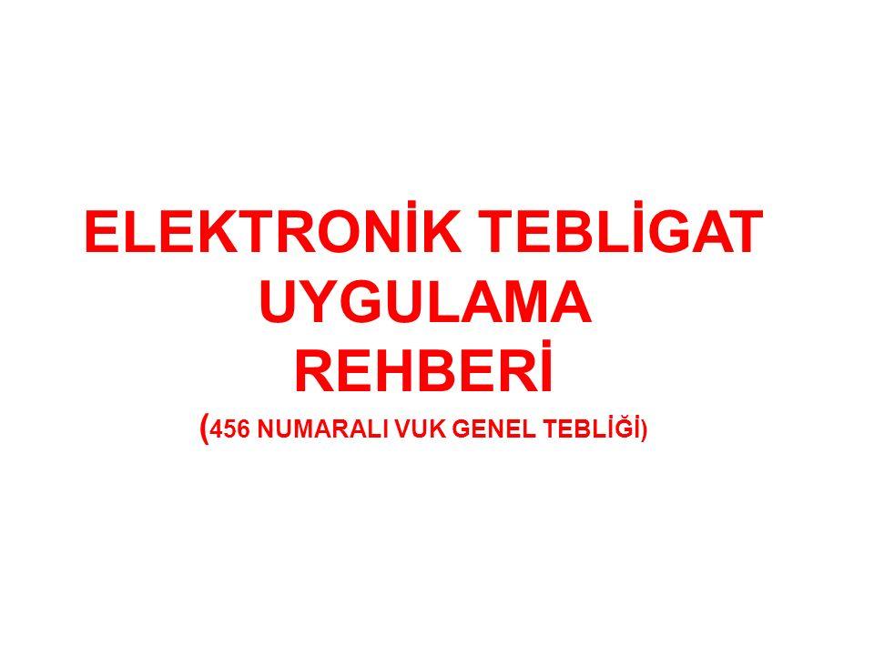 ELEKTRONİK TEBLİGAT UYGULAMA REHBERİ ( 456 NUMARALI VUK GENEL TEBLİĞİ)